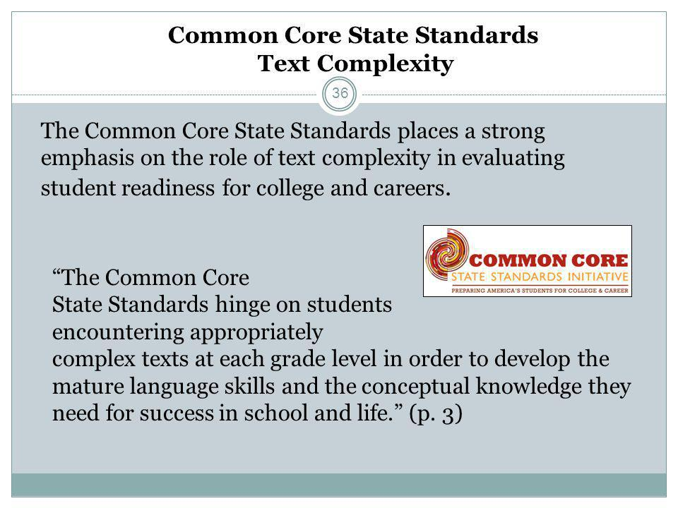 Common Core State Standards Text Complexity The Common Core State Standards places a strong emphasis on the role of text complexity in evaluating stud