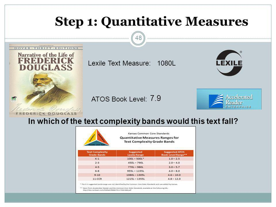 Step 1: Quantitative Measures Lexile Text Measure: ATOS Book Level: 1080L 7.9 In which of the text complexity bands would this text fall? 48