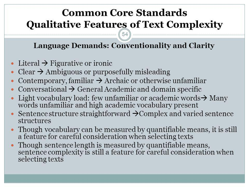 Common Core Standards Qualitative Features of Text Complexity Language Demands: Conventionality and Clarity Literal  Figurative or ironic Clear  Amb