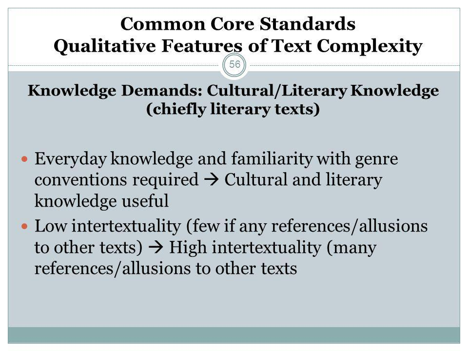Common Core Standards Qualitative Features of Text Complexity Knowledge Demands: Cultural/Literary Knowledge (chiefly literary texts) Everyday knowled