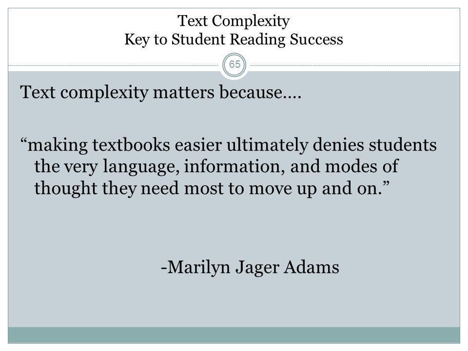 """Text Complexity Key to Student Reading Success Text complexity matters because…. """"making textbooks easier ultimately denies students the very language"""