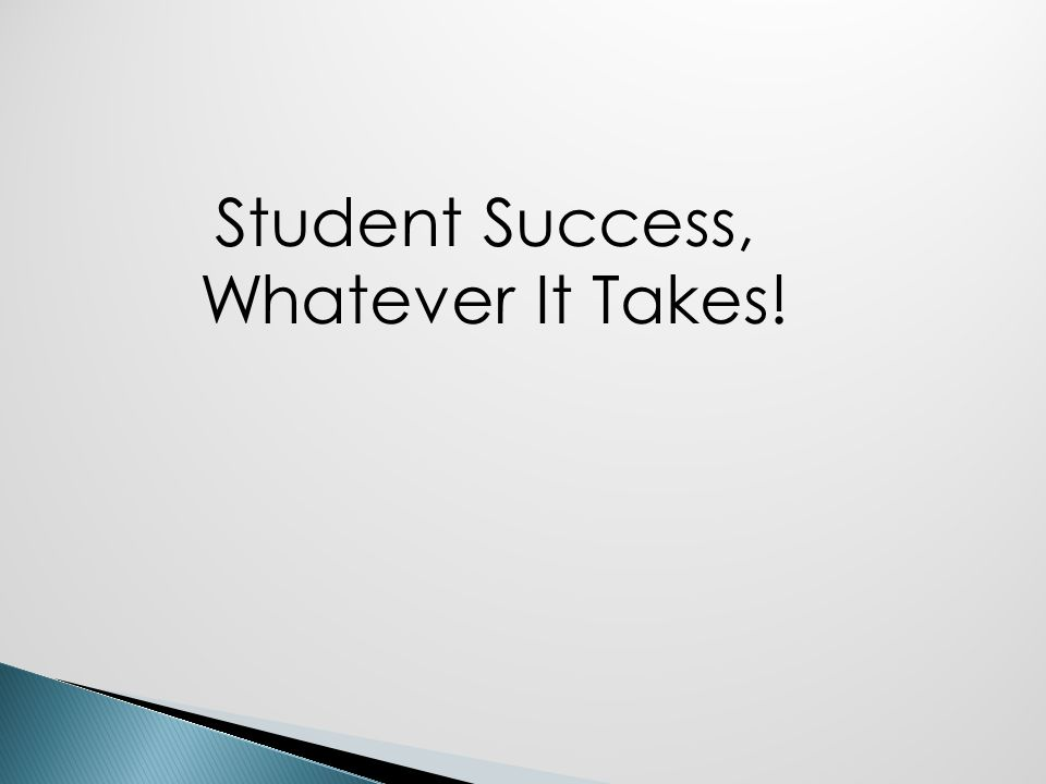 Student Success, Whatever It Takes!