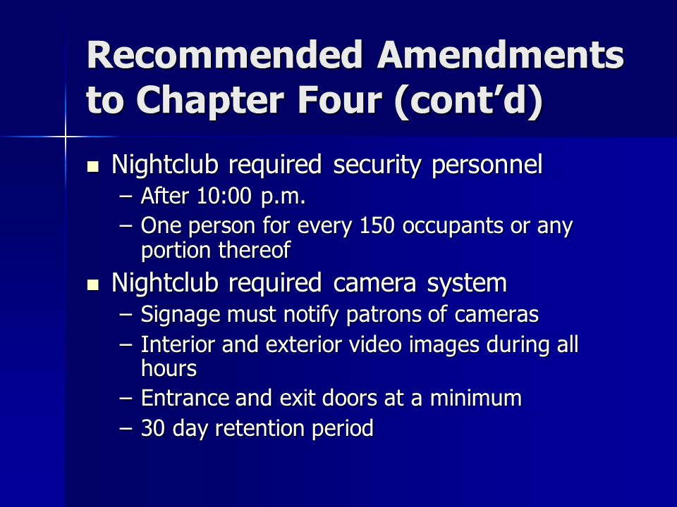Recommended Amendments to Chapter Four (cont'd) Nightclub required security personnel Nightclub required security personnel –After 10:00 p.m.