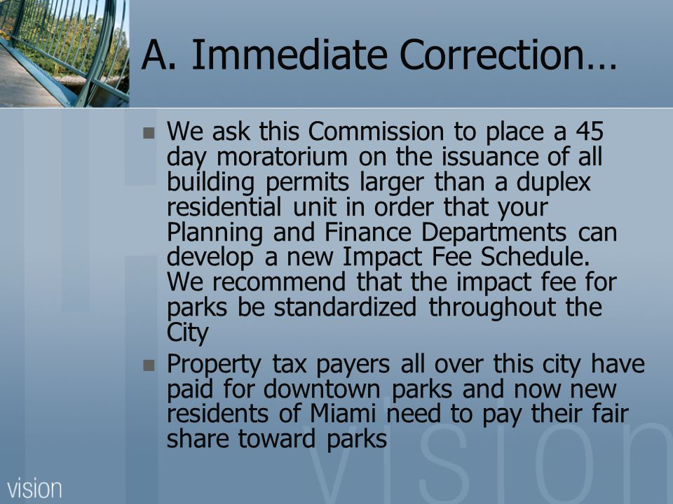 A. Immediate Correction… We ask this Commission to place a 45 day moratorium on the issuance of all building permits larger than a duplex residential