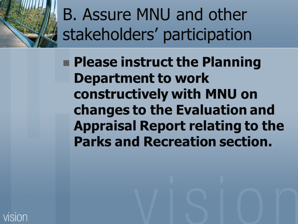 B. Assure MNU and other stakeholders' participation Please instruct the Planning Department to work constructively with MNU on changes to the Evaluati