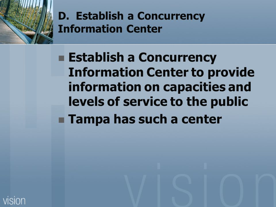 D. Establish a Concurrency Information Center Establish a Concurrency Information Center to provide information on capacities and levels of service to