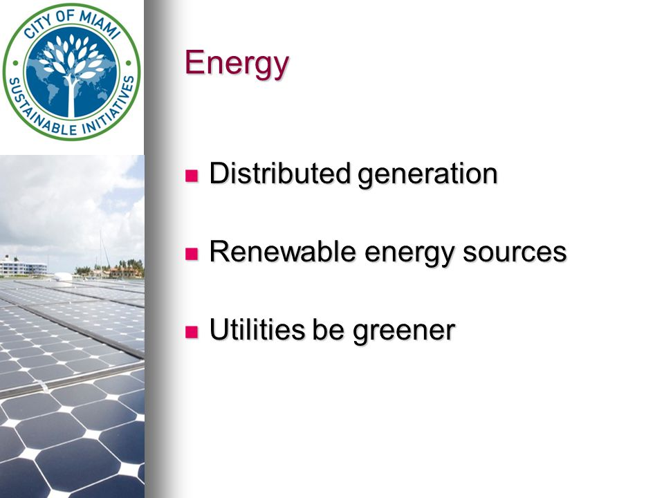 Energy Distributed generation Distributed generation Renewable energy sources Renewable energy sources Utilities be greener Utilities be greener