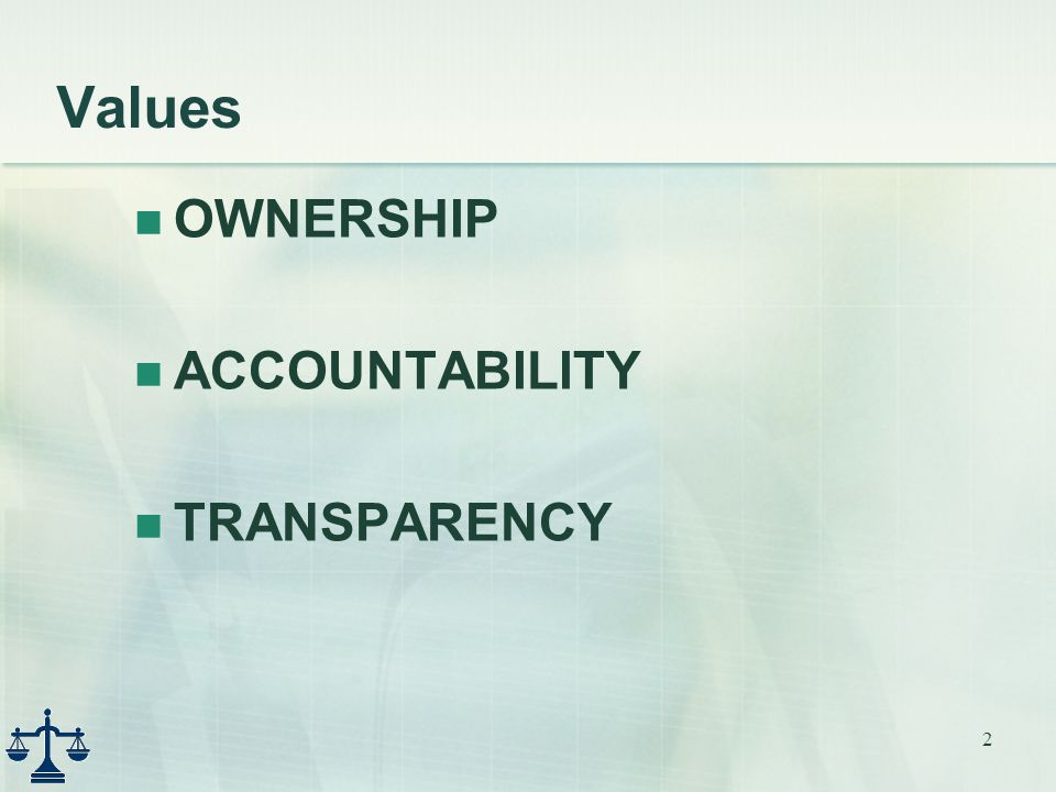 2 Values OWNERSHIP ACCOUNTABILITY TRANSPARENCY