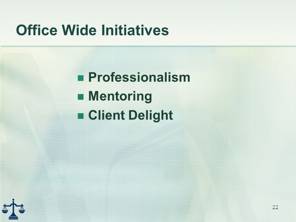 22 Office Wide Initiatives Professionalism Mentoring Client Delight