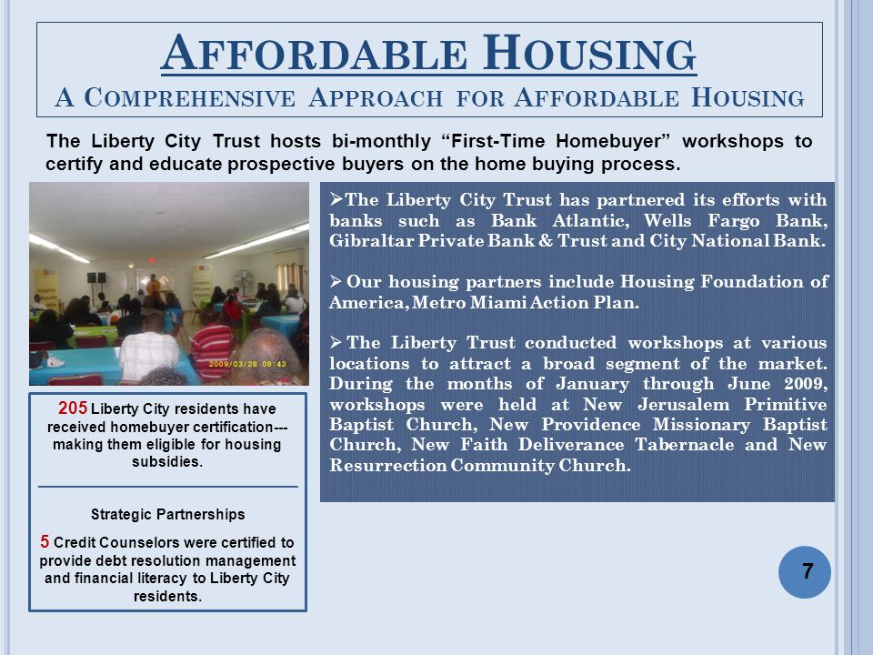 """A FFORDABLE H OUSING A C OMPREHENSIVE A PPROACH FOR A FFORDABLE H OUSING The Liberty City Trust hosts bi-monthly """"First-Time Homebuyer"""" workshops to c"""