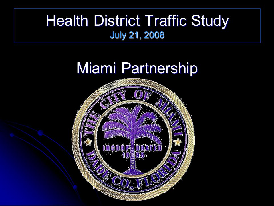 Health District Traffic Study July 21, 2008 Miami Partnership