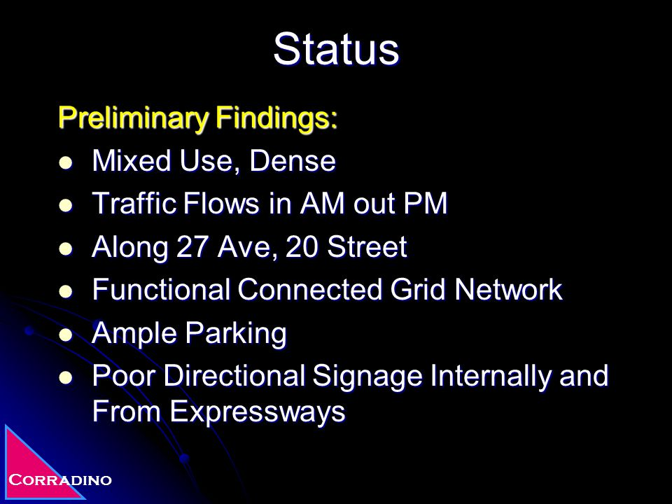 Corradino Status Preliminary Findings: Mixed Use, Dense Mixed Use, Dense Traffic Flows in AM out PM Traffic Flows in AM out PM Along 27 Ave, 20 Street
