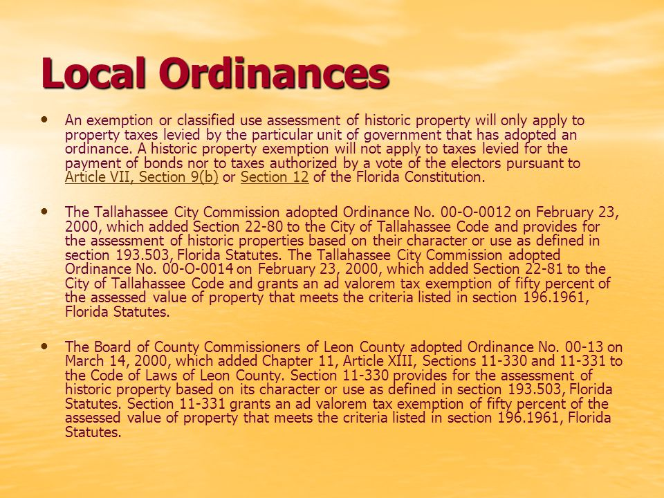 Local Ordinances An exemption or classified use assessment of historic property will only apply to property taxes levied by the particular unit of government that has adopted an ordinance.