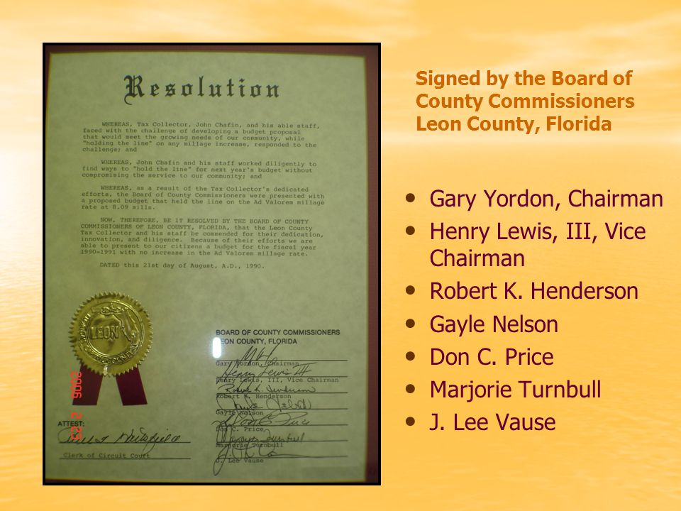 Signed by the Board of County Commissioners Leon County, Florida Gary Yordon, Chairman Henry Lewis, III, Vice Chairman Robert K.