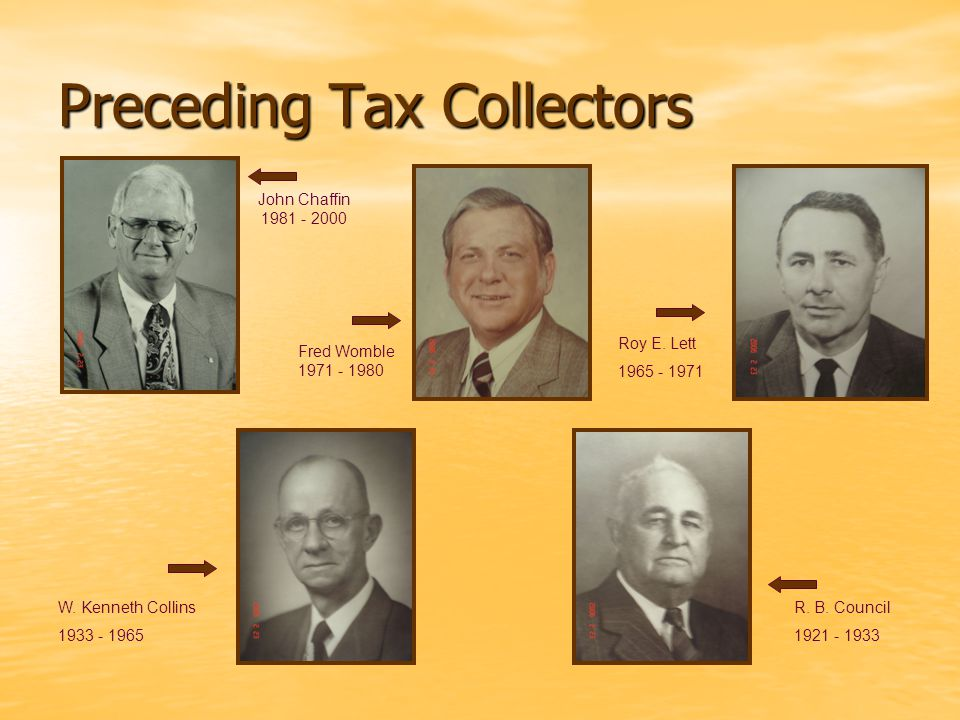 Preceding Tax Collectors John Chaffin 1981 - 2000 Fred Womble 1971 - 1980 Roy E.