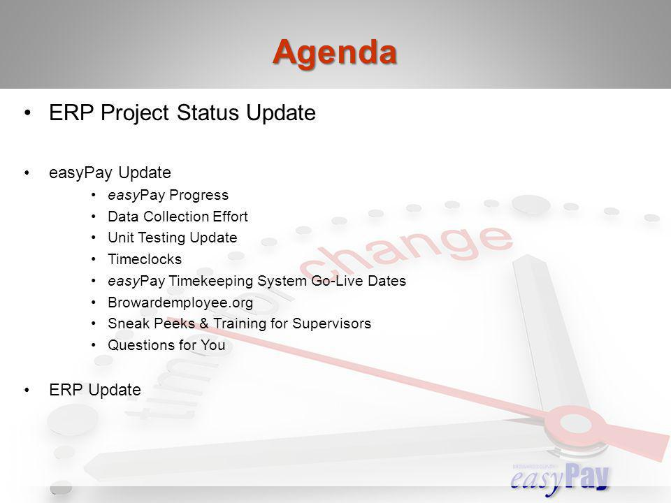 ERP Project Status Update easyPay Update easyPay Progress Data Collection Effort Unit Testing Update Timeclocks easyPay Timekeeping System Go-Live Dat