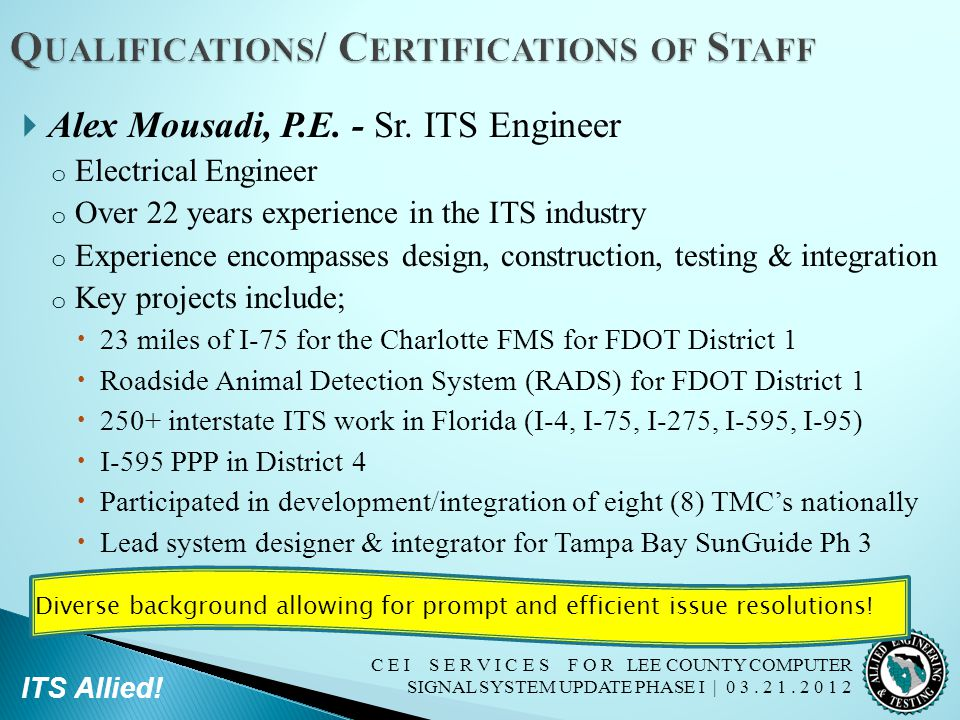 C E I S E R V I C E S F O R LEE COUNTY COMPUTER SIGNAL SYSTEM UPDATE PHASE I | 0 3. 2 1. 2 0 1 2 ITS Allied!  Alex Mousadi, P.E. - Sr. ITS Engineer o