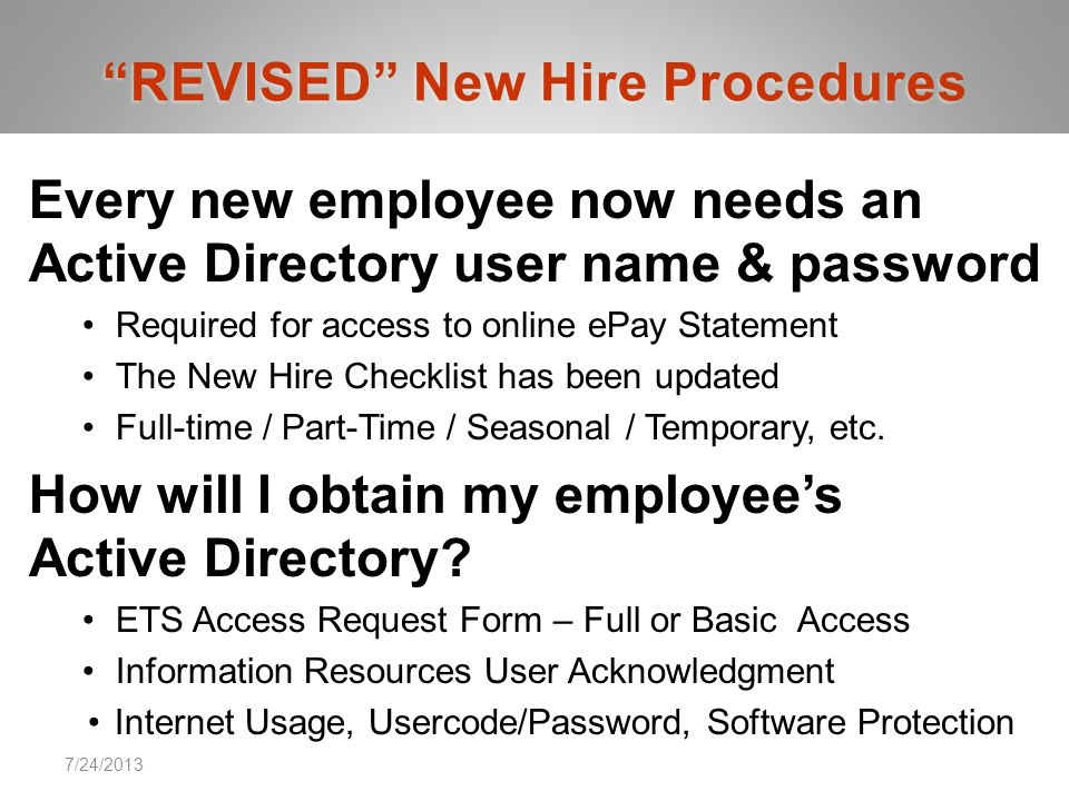 Every new employee now needs an Active Directory user name & password Required for access to online ePay Statement The New Hire Checklist has been updated Full-time / Part-Time / Seasonal / Temporary, etc.