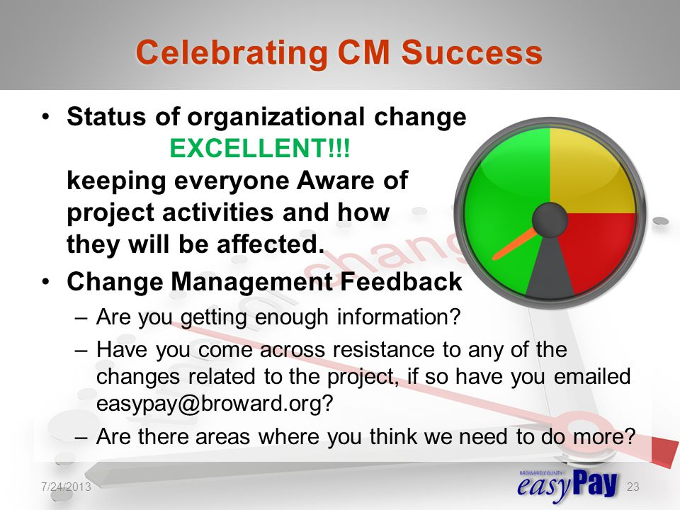 Status of organizational change EXCELLENT!!! keeping everyone Aware of project activities and how they will be affected. Change Management Feedback –A