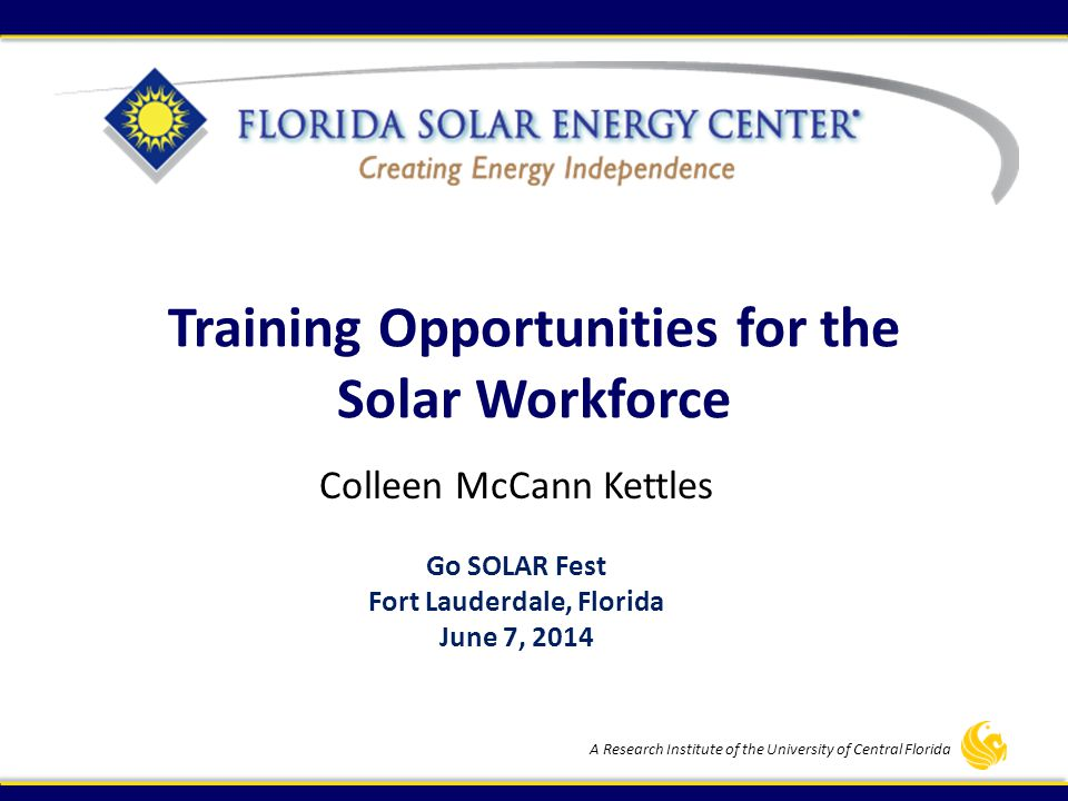 FLORIDA SOLAR ENERGY CENTER — A Research Institute of the University of Central Florida Banner Center Internship Program The goal was to secure permanent employment for those successfully completing the internships The contractor hired two of the 18 workers to continue using OJT funds Two additional workers were hired by another solar contractor Five of the candidates found employment elsewhere, including one with a major IOU 12