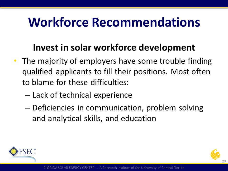 FLORIDA SOLAR ENERGY CENTER — A Research Institute of the University of Central Florida Workforce Recommendations Invest in solar workforce developmen