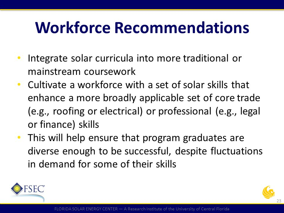 FLORIDA SOLAR ENERGY CENTER — A Research Institute of the University of Central Florida Workforce Recommendations Integrate solar curricula into more