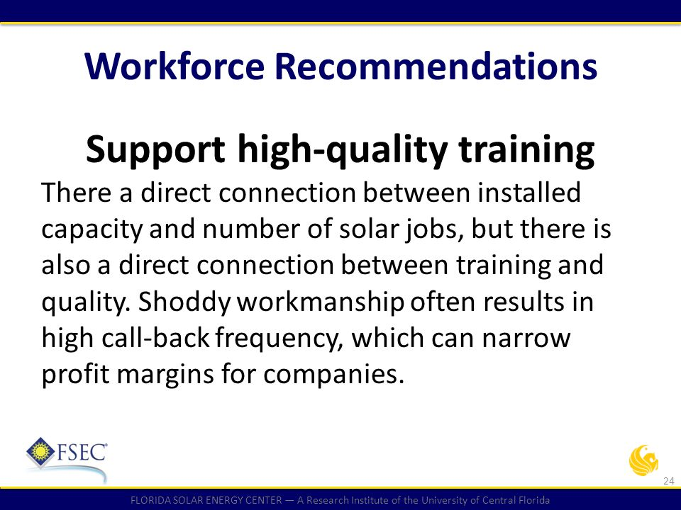FLORIDA SOLAR ENERGY CENTER — A Research Institute of the University of Central Florida Workforce Recommendations Support high-quality training There