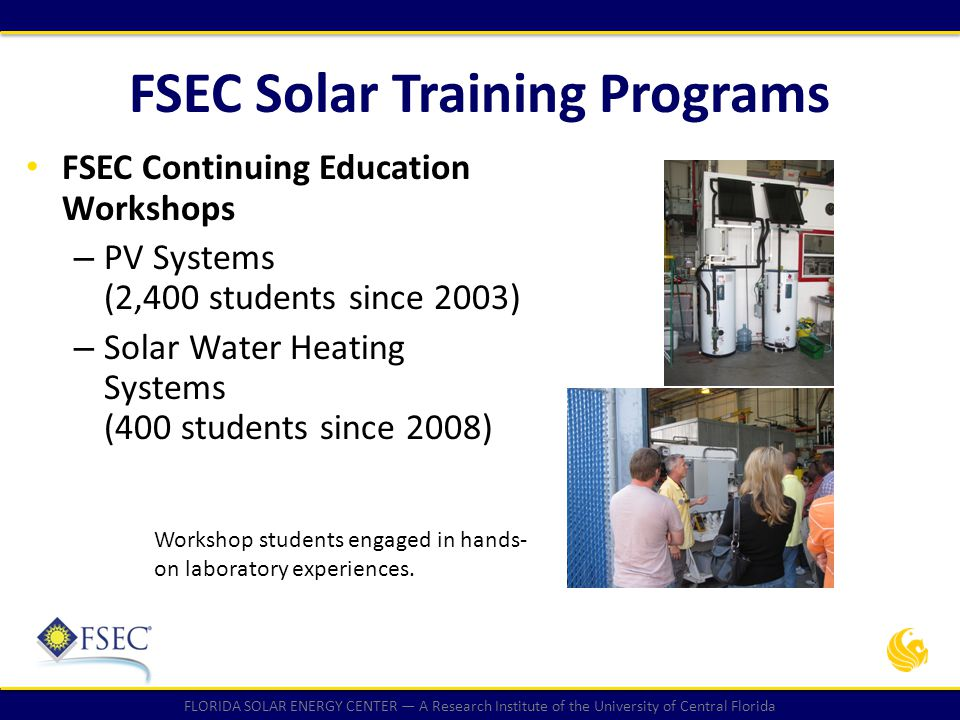 FLORIDA SOLAR ENERGY CENTER — A Research Institute of the University of Central Florida FSEC Solar Training Programs FSEC Continuing Education Worksho