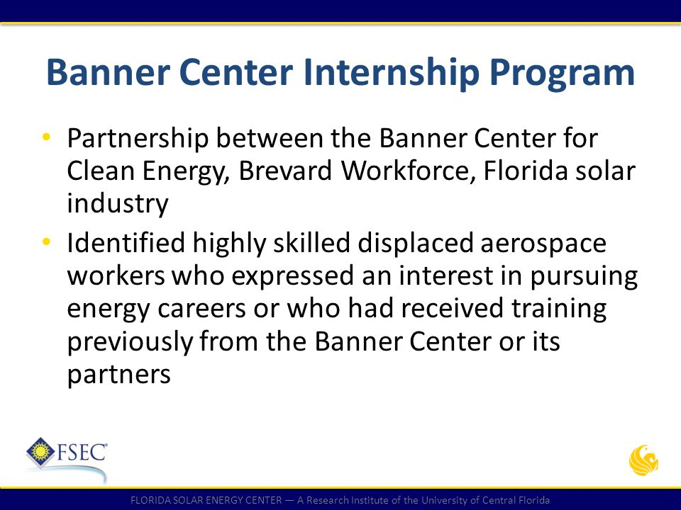 FLORIDA SOLAR ENERGY CENTER — A Research Institute of the University of Central Florida Banner Center Internship Program Partnership between the Banne