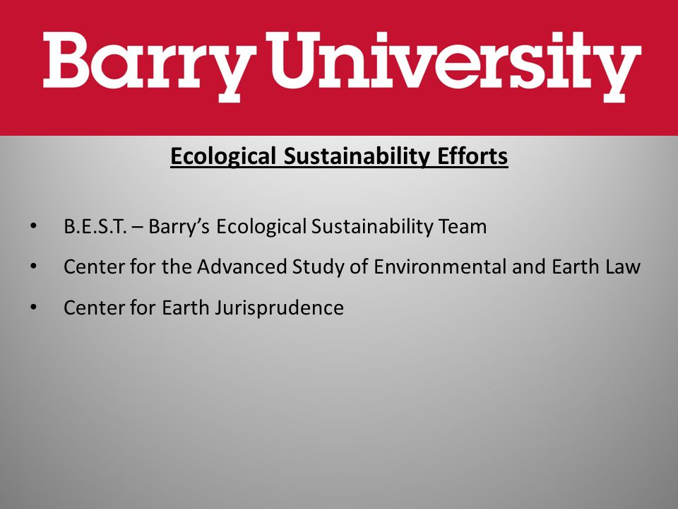 Ecological Sustainability Efforts B.E.S.T. – Barry's Ecological Sustainability Team Center for the Advanced Study of Environmental and Earth Law Cente