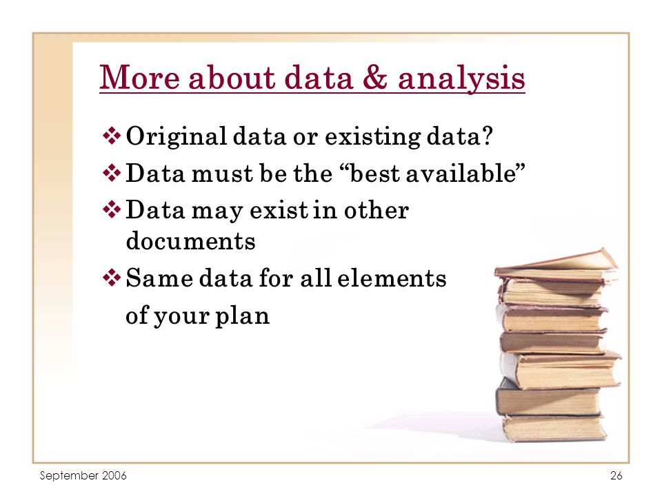 September 200626 More about data & analysis  Original data or existing data.