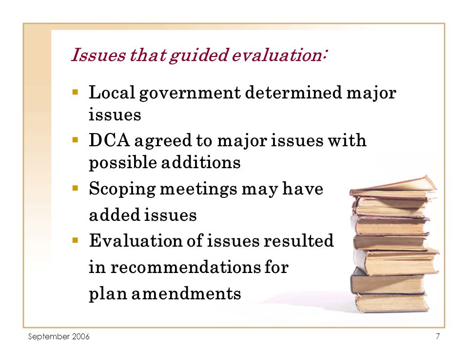 September 20068 Evaluation of each element:  Assessment of each element for successes  Assessment of each element for shortcomings  Recommendations for modifications to address issues raised during the assessments