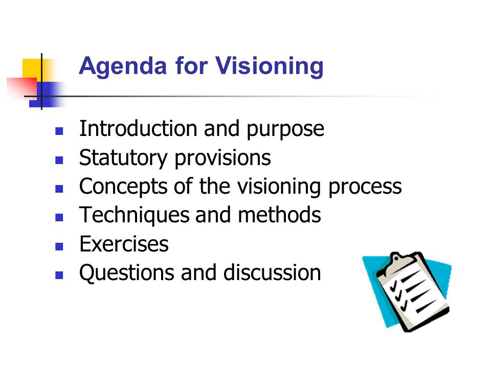Purpose of Visioning Identify what we value today and describe what we want to be and look like in the future.