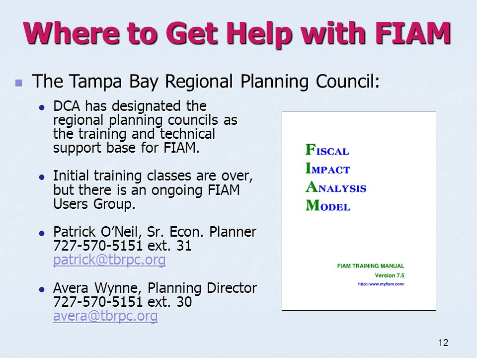12 Where to Get Help with FIAM DCA has designated the regional planning councils as the training and technical support base for FIAM.