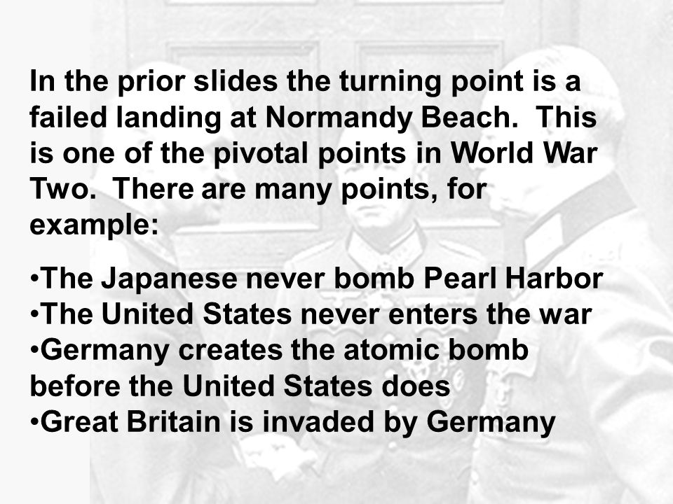 In the prior slides the turning point is a failed landing at Normandy Beach.