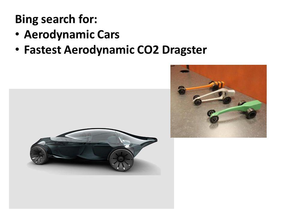 Bing search for: Aerodynamic Cars Fastest Aerodynamic CO2 Dragster
