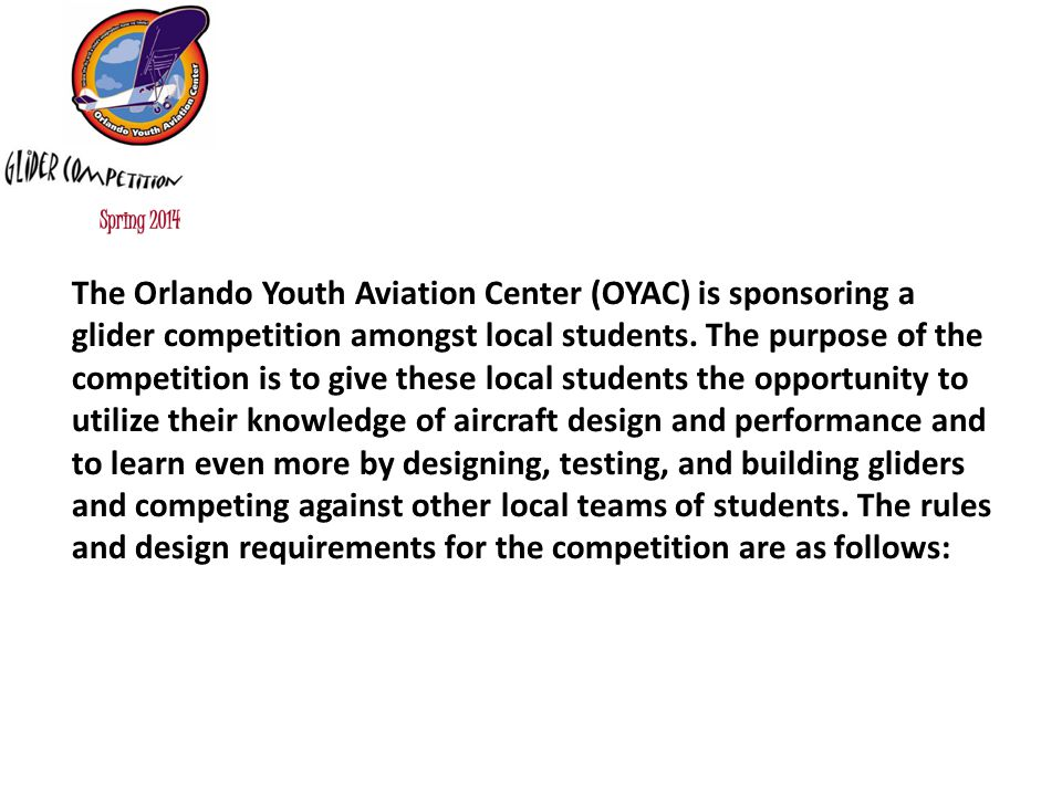 The Orlando Youth Aviation Center (OYAC) is sponsoring a glider competition amongst local students. The purpose of the competition is to give these lo