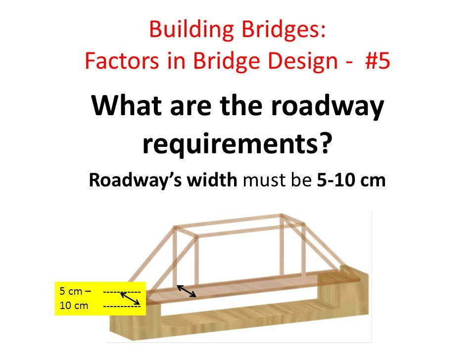 Building Bridges: Factors in Bridge Design - #6 What are the weight requirements.