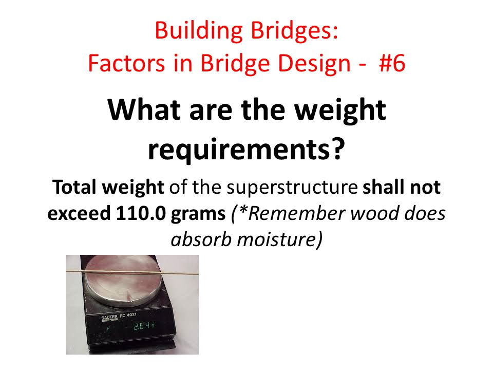 Building Bridges: Factors in Bridge Design - #6 What are the weight requirements.