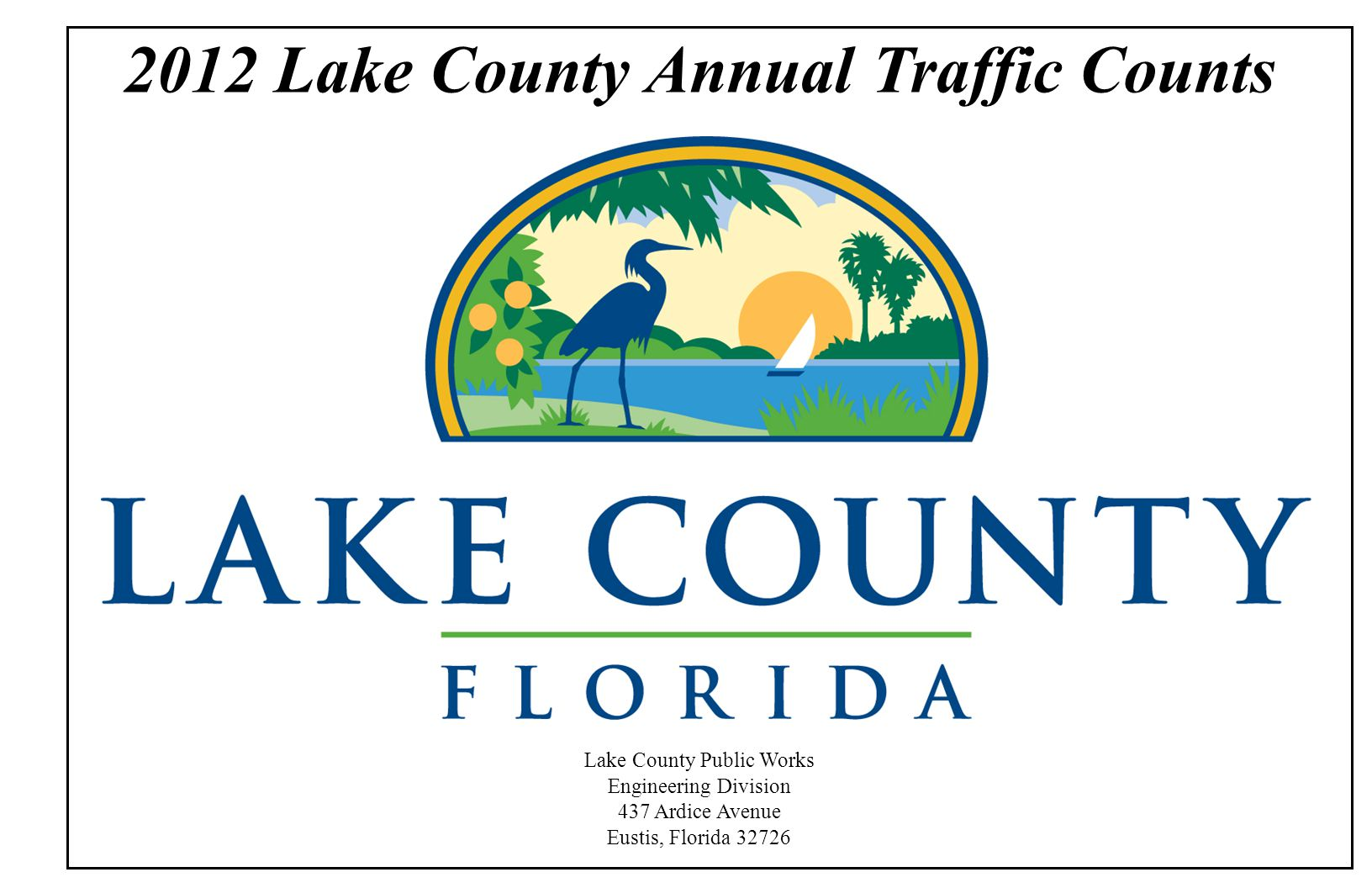 2012 Lake County Annual Traffic Counts Lake County Public Works Engineering Division 437 Ardice Avenue Eustis, Florida 32726