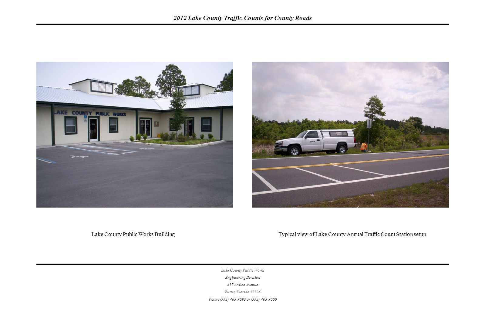 2012 Lake County Traffic Counts for County Roads Lake County Public Works Engineering Division 437 Ardice Avenue Eustis, Florida 32726 Phone (352) 483-9093 or (352) 483-9000 Lake County Public Works Building Typical view of Lake County Annual Traffic Count Station setup