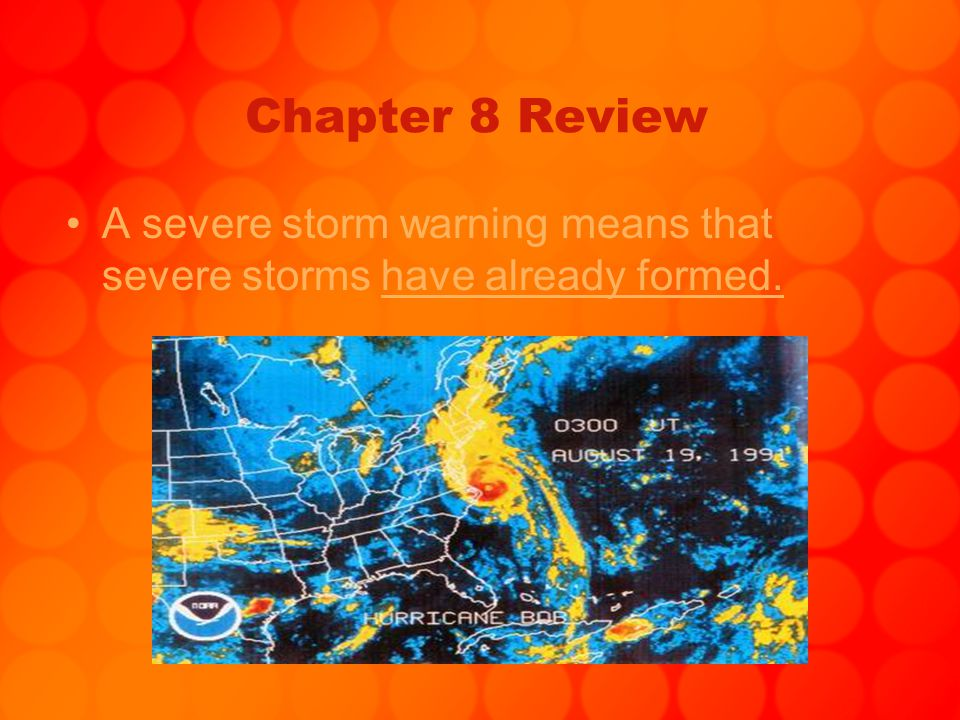 Chapter 8 Review A severe storm warning means that severe storms have already formed.
