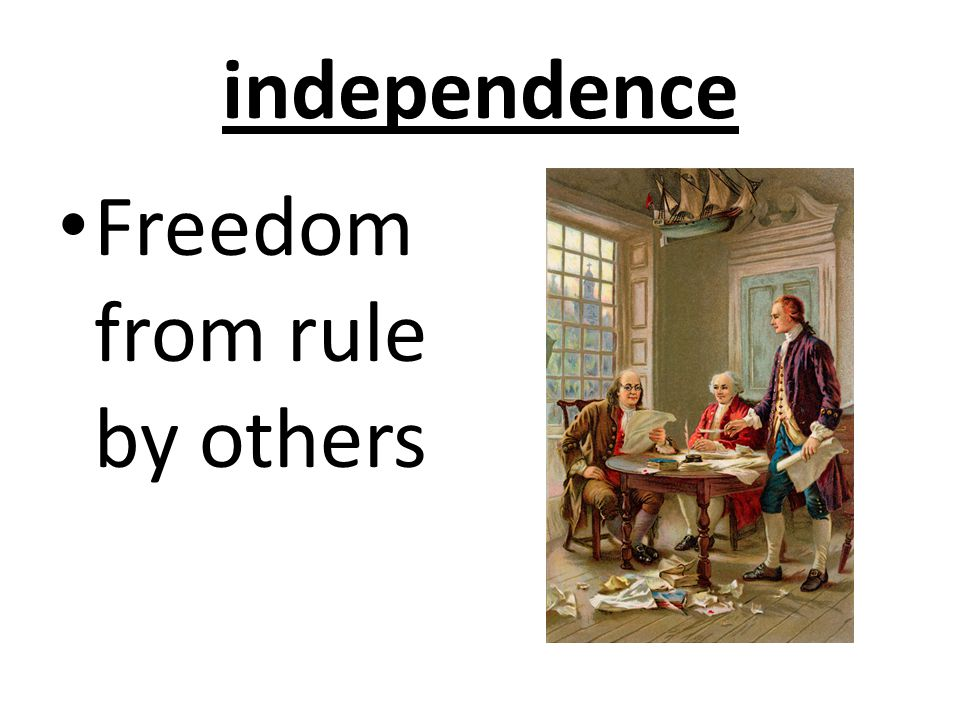 independence Freedom from rule by others