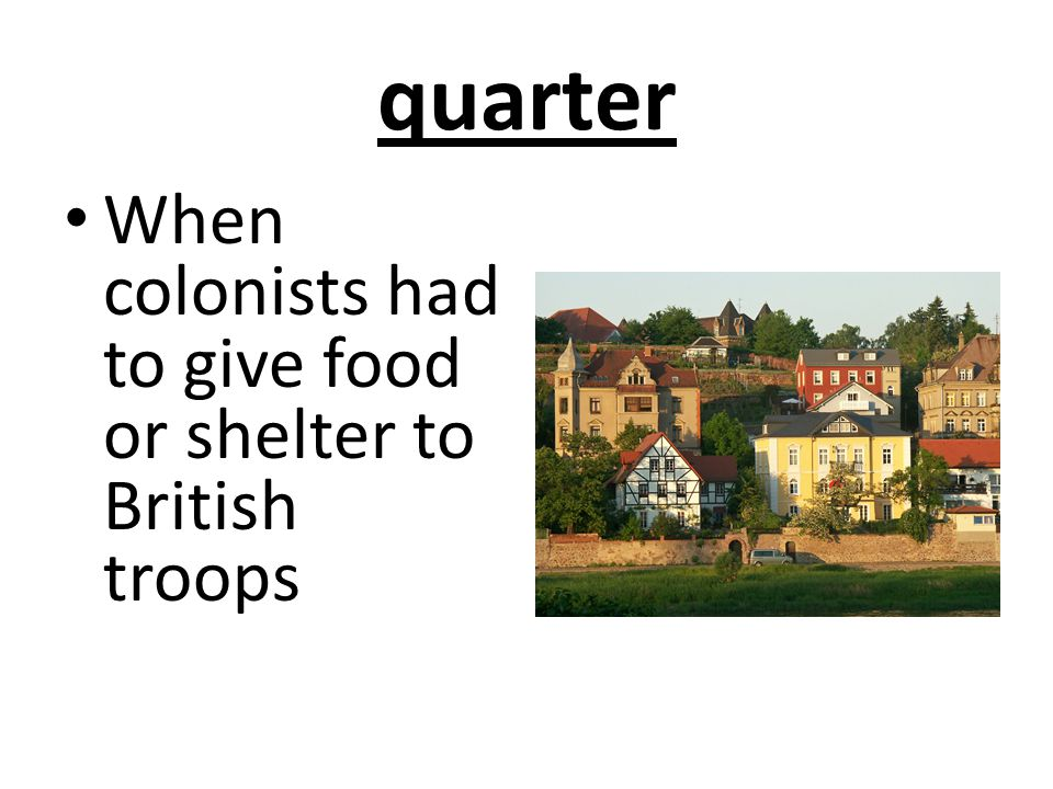 quarter When colonists had to give food or shelter to British troops