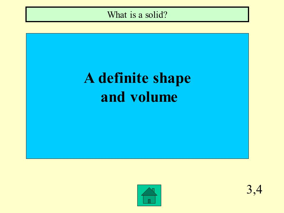 3,3 No definite shape or volume. What is a gas