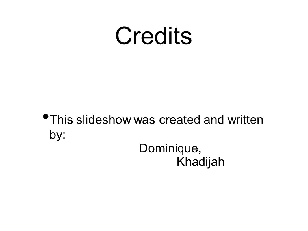 This slideshow was created and written by: Credits Dominique, Khadijah