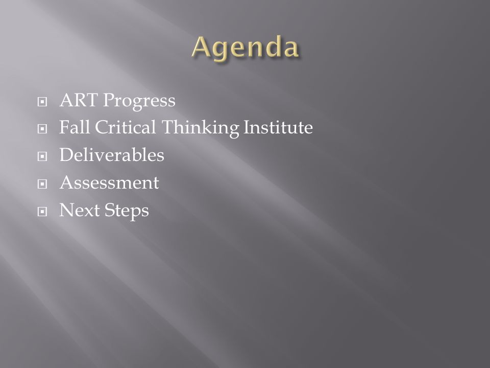  ART Progress  Fall Critical Thinking Institute  Deliverables  Assessment  Next Steps