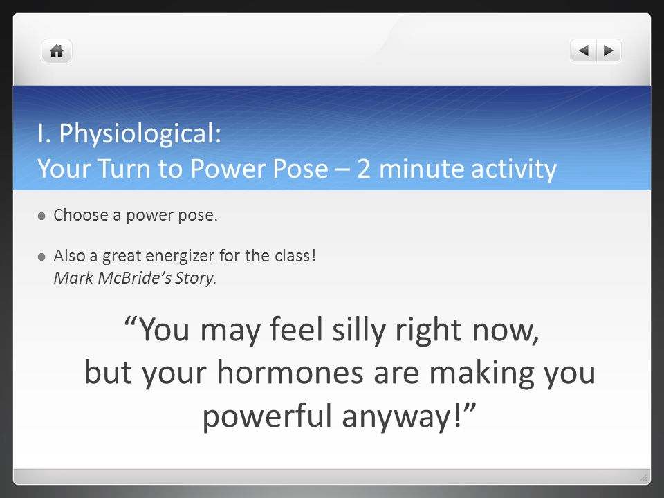 I. Physiological: Your Turn to Power Pose – 2 minute activity Choose a power pose.