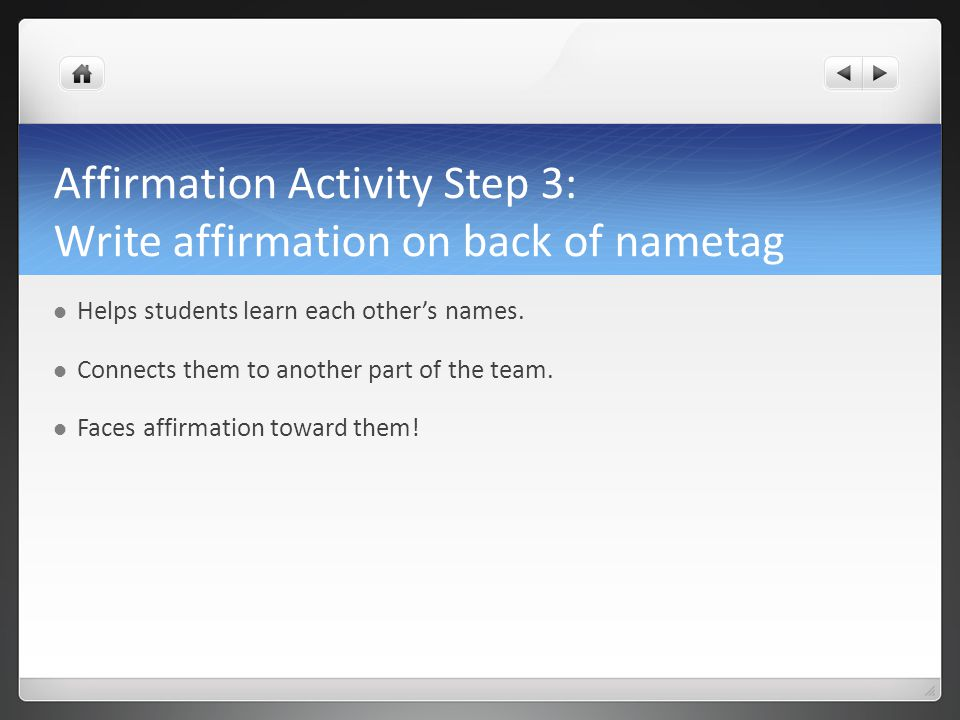 Affirmation Activity Step 3: Write affirmation on back of nametag Helps students learn each other's names.