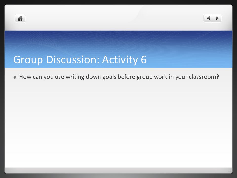 Group Discussion: Activity 6 How can you use writing down goals before group work in your classroom